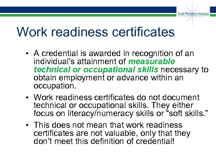 Work readiness certificates • A credential is awarded in recognition of an individual's attainment