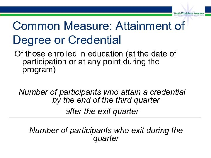 Common Measure: Attainment of Degree or Credential Of those enrolled in education (at the