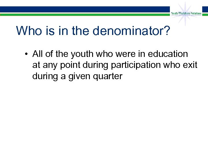 Who is in the denominator? • All of the youth who were in education