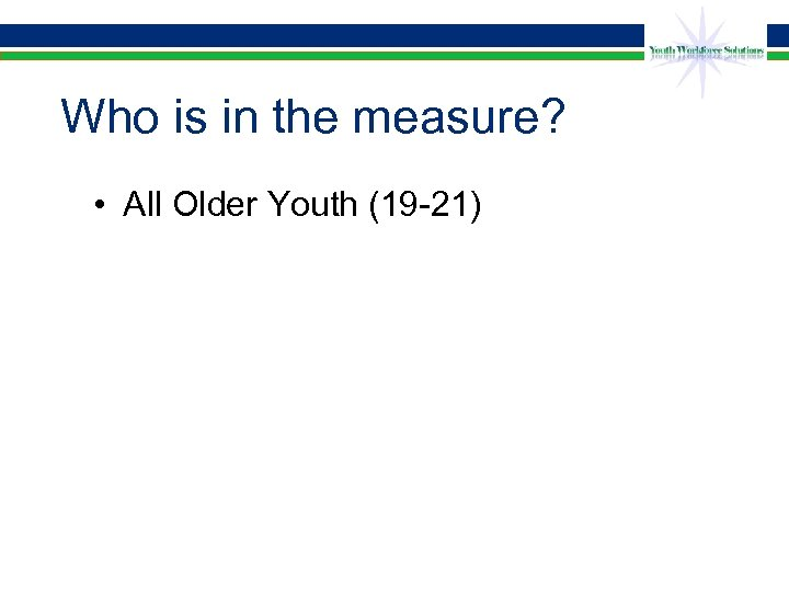 Who is in the measure? • All Older Youth (19 -21)