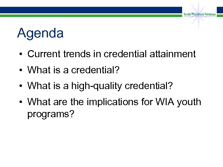 Agenda • Current trends in credential attainment • What is a credential? • What