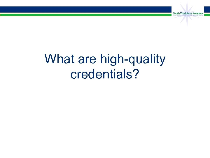 What are high-quality credentials?