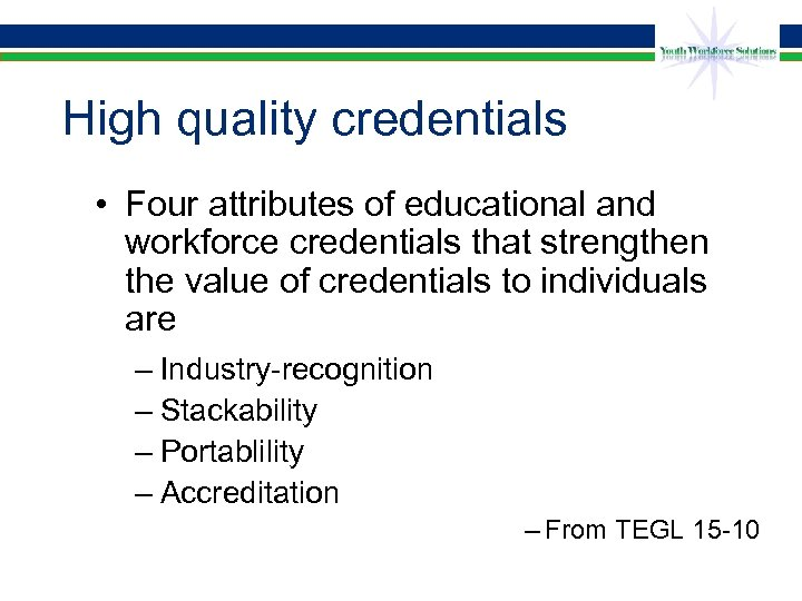 High quality credentials • Four attributes of educational and workforce credentials that strengthen the