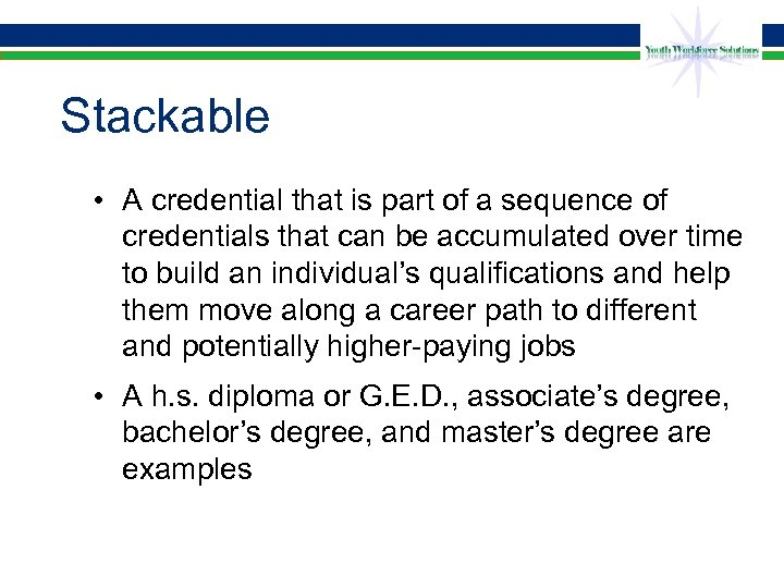 Stackable • A credential that is part of a sequence of credentials that can