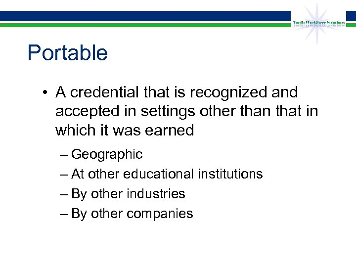 Portable • A credential that is recognized and accepted in settings other than that