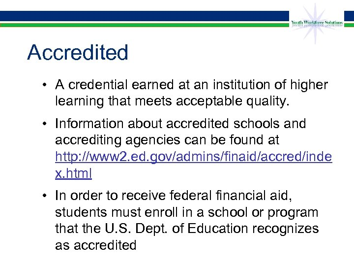 Accredited • A credential earned at an institution of higher learning that meets acceptable
