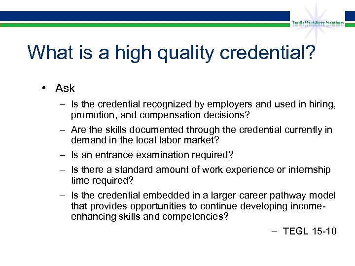 What is a high quality credential? • Ask – Is the credential recognized by