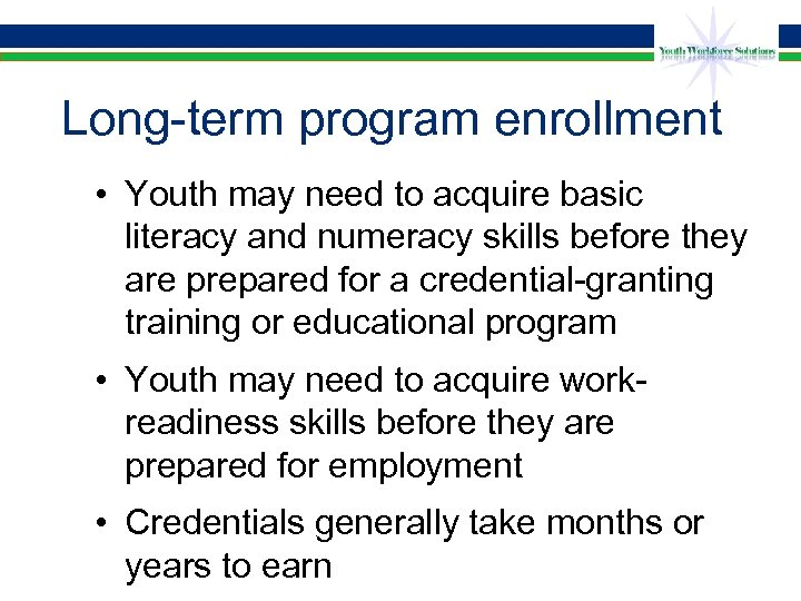 Long-term program enrollment • Youth may need to acquire basic literacy and numeracy skills