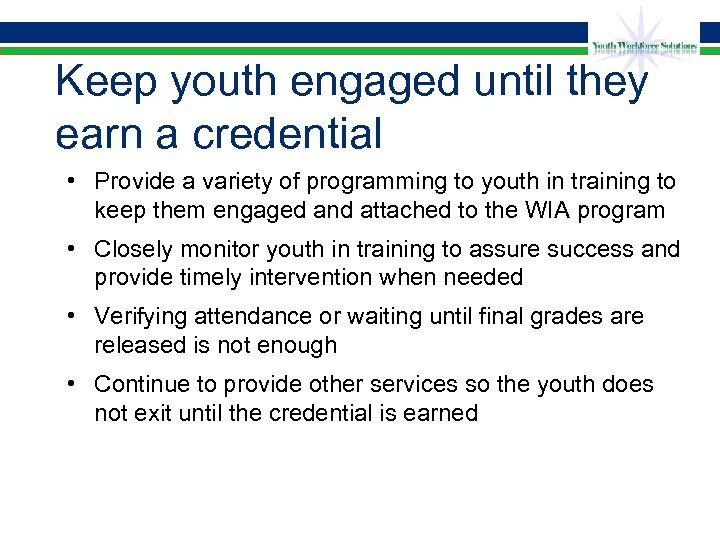 Keep youth engaged until they earn a credential • Provide a variety of programming