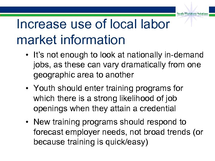 Increase use of local labor market information • It's not enough to look at