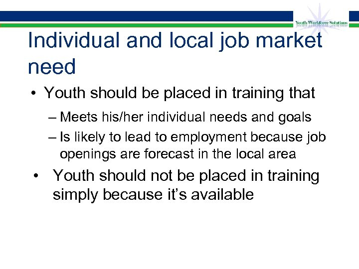 Individual and local job market need • Youth should be placed in training that