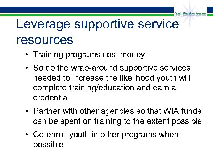 Leverage supportive service resources • Training programs cost money. • So do the wrap-around