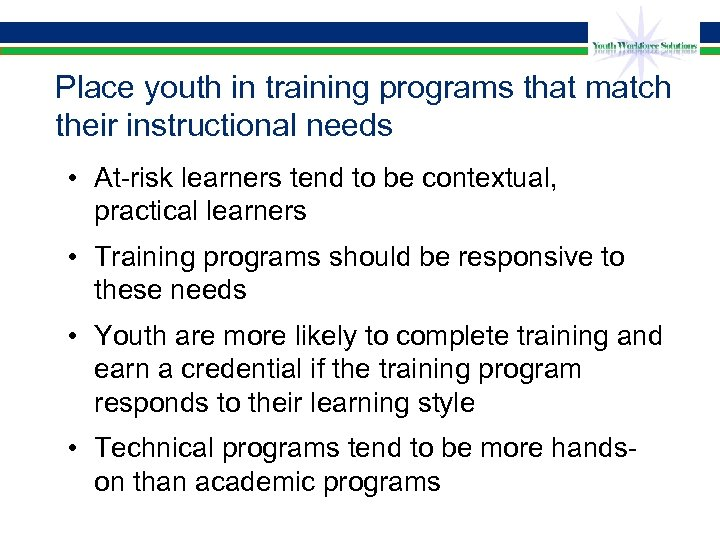 Place youth in training programs that match their instructional needs • At-risk learners tend