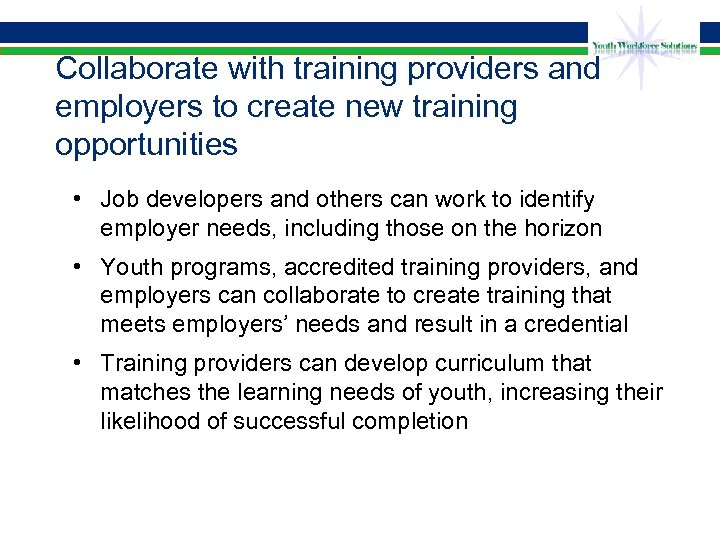 Collaborate with training providers and employers to create new training opportunities • Job developers