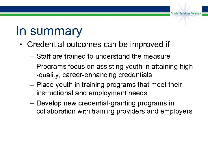 In summary • Credential outcomes can be improved if – Staff are trained to