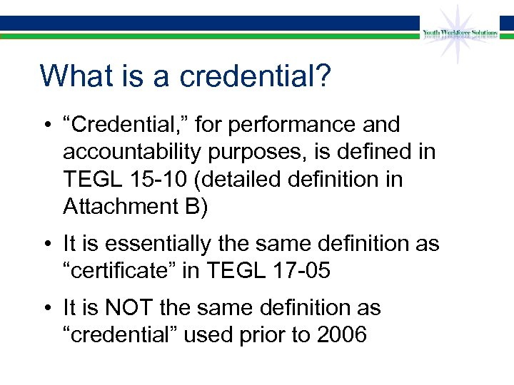 "What is a credential? • ""Credential, "" for performance and accountability purposes, is defined"