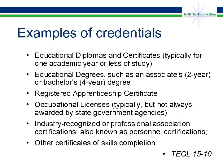 Examples of credentials • Educational Diplomas and Certificates (typically for one academic year or