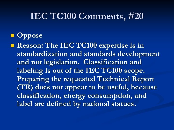 IEC TC 100 Comments, #20 Oppose n Reason: The IEC TC 100 expertise is