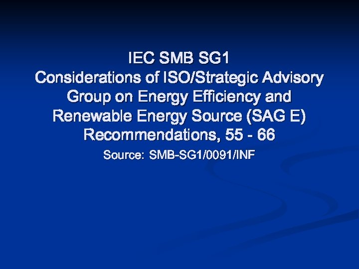 IEC SMB SG 1 Considerations of ISO/Strategic Advisory Group on Energy Efficiency and Renewable