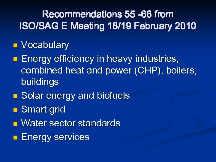 Recommendations 55 -66 from ISO/SAG E Meeting 18/19 February 2010 Vocabulary n Energy efficiency