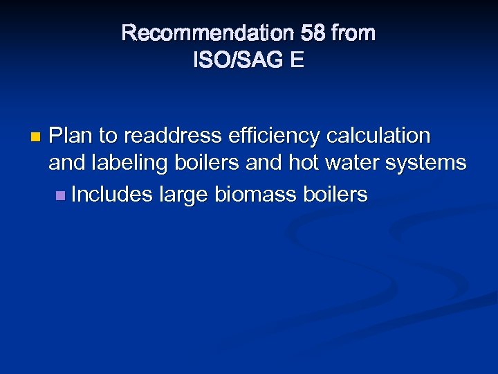 Recommendation 58 from ISO/SAG E n Plan to readdress efficiency calculation and labeling boilers