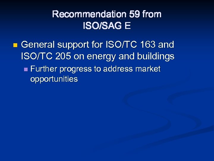 Recommendation 59 from ISO/SAG E n General support for ISO/TC 163 and ISO/TC 205