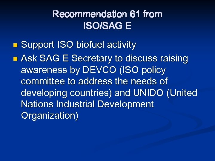 Recommendation 61 from ISO/SAG E Support ISO biofuel activity n Ask SAG E Secretary