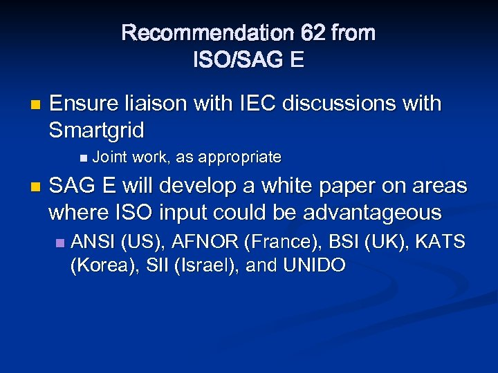 Recommendation 62 from ISO/SAG E n Ensure liaison with IEC discussions with Smartgrid n