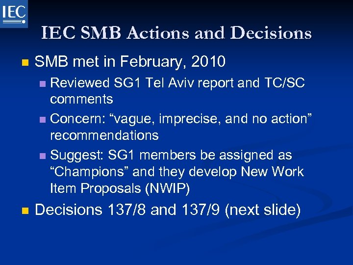 IEC SMB Actions and Decisions n SMB met in February, 2010 Reviewed SG 1