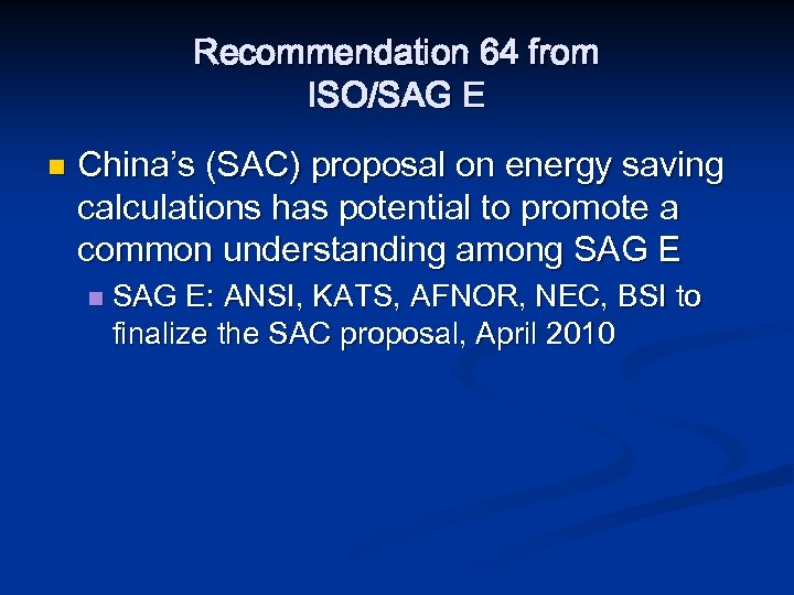 Recommendation 64 from ISO/SAG E n China's (SAC) proposal on energy saving calculations has