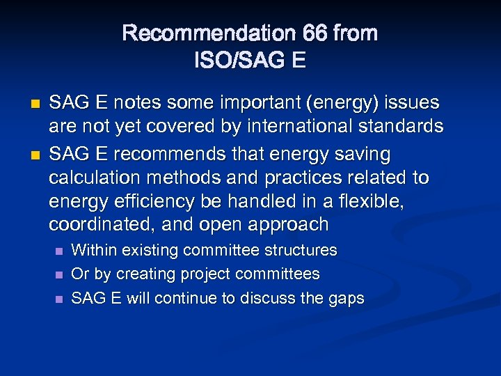 Recommendation 66 from ISO/SAG E n n SAG E notes some important (energy) issues