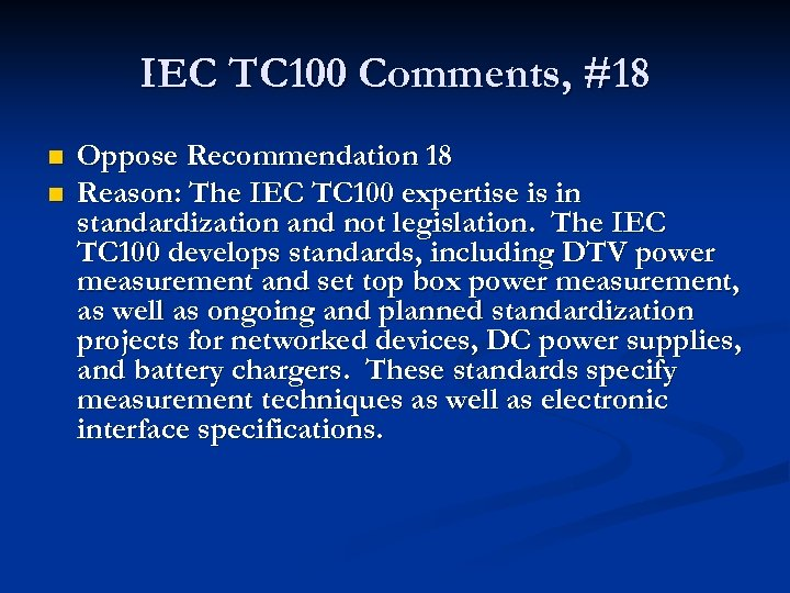 IEC TC 100 Comments, #18 n n Oppose Recommendation 18 Reason: The IEC TC