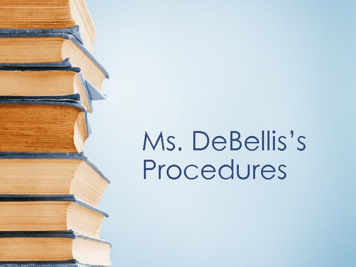 Ms. De. Bellis's Procedures