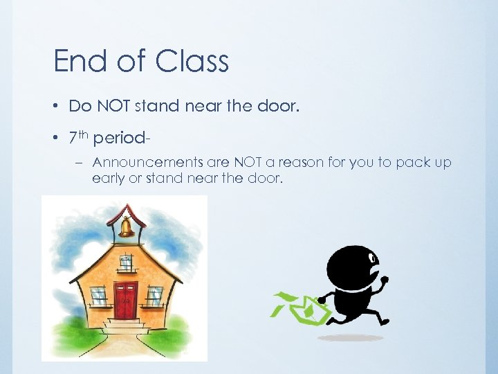 End of Class • Do NOT stand near the door. • 7 th period–