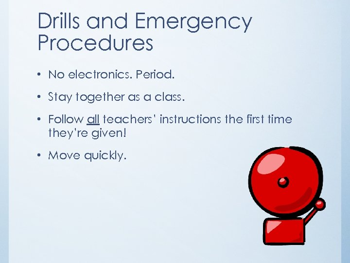Drills and Emergency Procedures • No electronics. Period. • Stay together as a class.