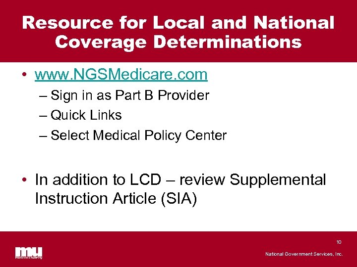 Resource for Local and National Coverage Determinations • www. NGSMedicare. com – Sign in