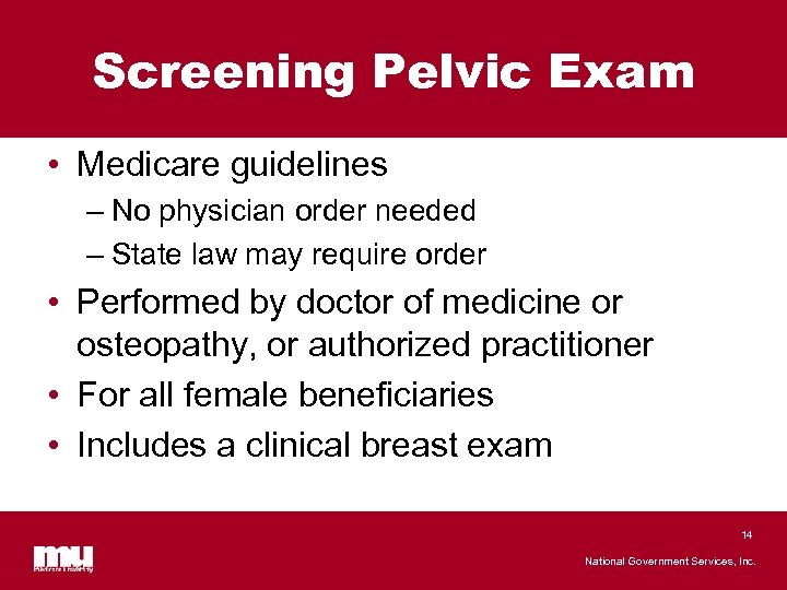 Screening Pelvic Exam • Medicare guidelines – No physician order needed – State law