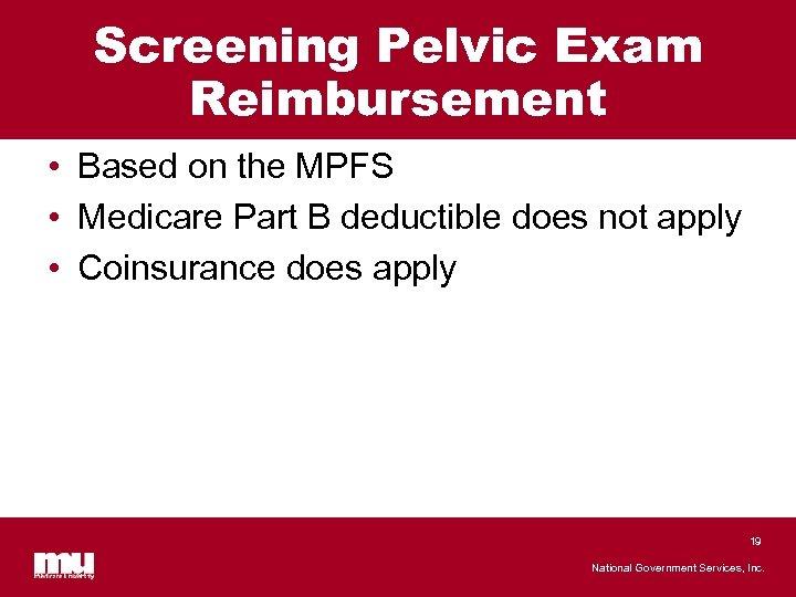 Screening Pelvic Exam Reimbursement • Based on the MPFS • Medicare Part B deductible