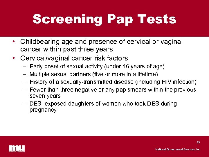 Screening Pap Tests • Childbearing age and presence of cervical or vaginal cancer within