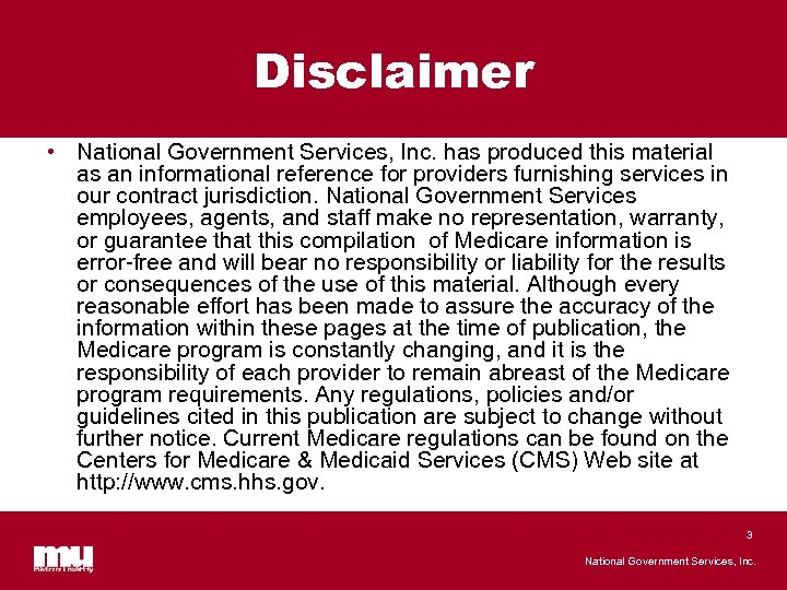Disclaimer • National Government Services, Inc. has produced this material as an informational reference