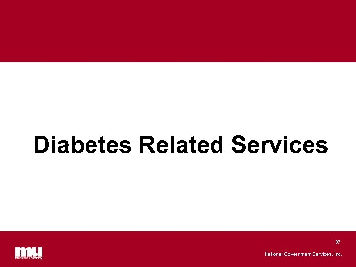 Diabetes Related Services 37 National Government Services, Inc.