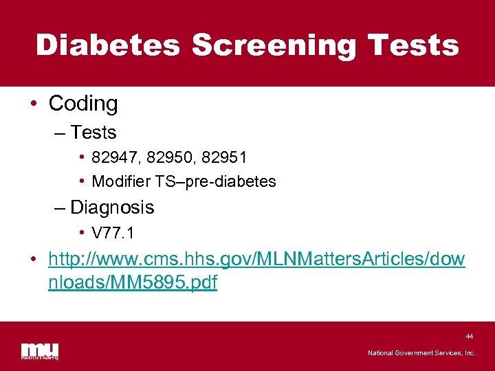 Diabetes Screening Tests • Coding – Tests • 82947, 82950, 82951 • Modifier TS–pre-diabetes