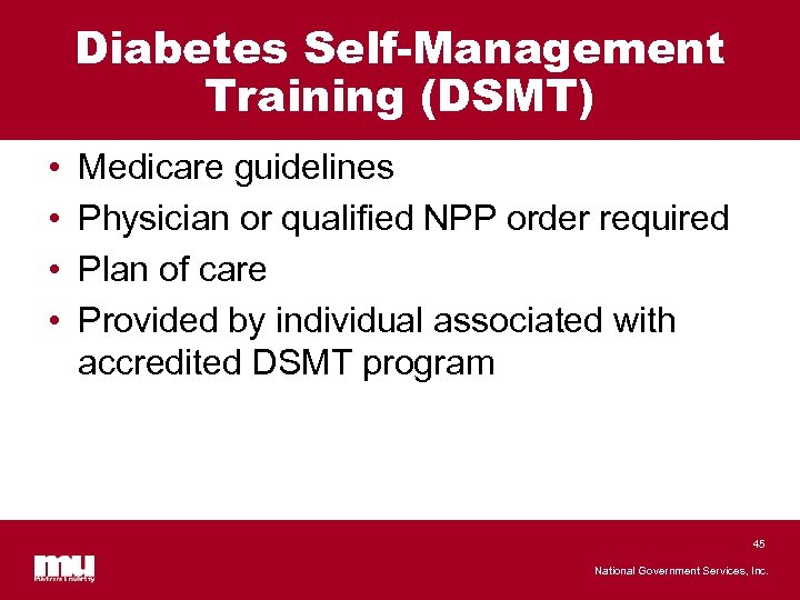 Diabetes Self-Management Training (DSMT) • • Medicare guidelines Physician or qualified NPP order required