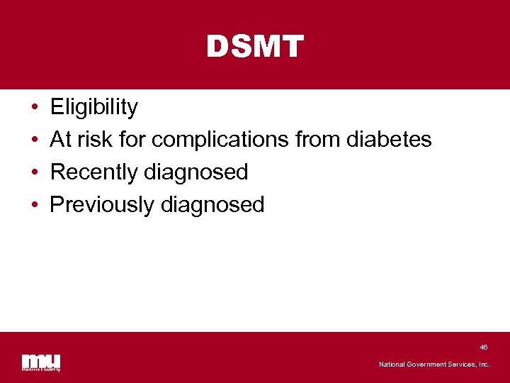DSMT • • Eligibility At risk for complications from diabetes Recently diagnosed Previously diagnosed