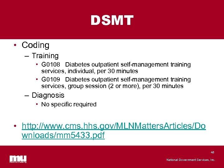 DSMT • Coding – Training • G 0108 Diabetes outpatient self-management training services, individual,