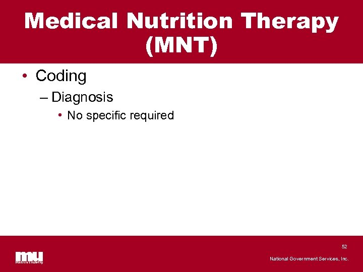 Medical Nutrition Therapy (MNT) • Coding – Diagnosis • No specific required 52 National