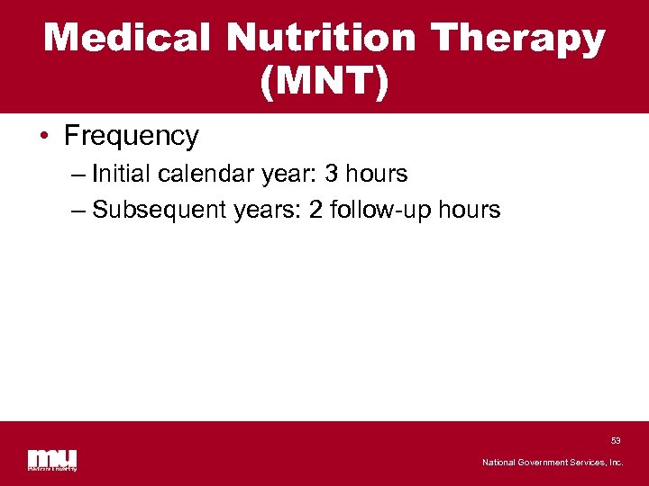 Medical Nutrition Therapy (MNT) • Frequency – Initial calendar year: 3 hours – Subsequent