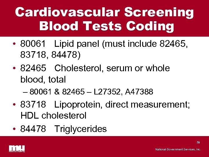Cardiovascular Screening Blood Tests Coding • 80061 Lipid panel (must include 82465, 83718, 84478)