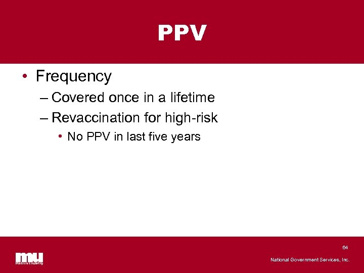PPV • Frequency – Covered once in a lifetime – Revaccination for high-risk •