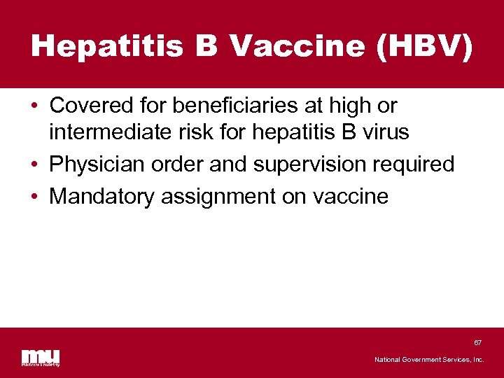 Hepatitis B Vaccine (HBV) • Covered for beneficiaries at high or intermediate risk for